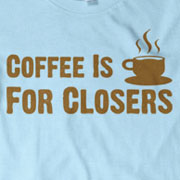 Coffee Is For Closers: Glengarry Glen Ross T-shirt