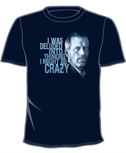 House MD T-shirt: I was deluded into thinking I might be crazy