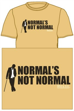 House MD T-shirt: Normal's Not Normal
